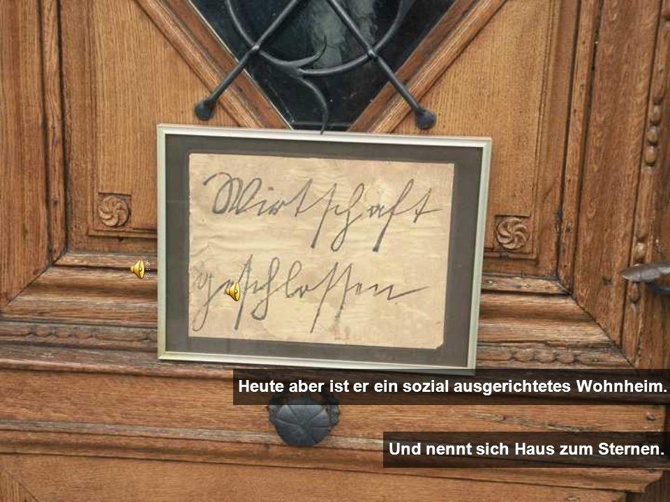 Heute aber ist er ein sozial ausgerichtetes Wohnheim. Und nennt sich Haus zum Sternen.
