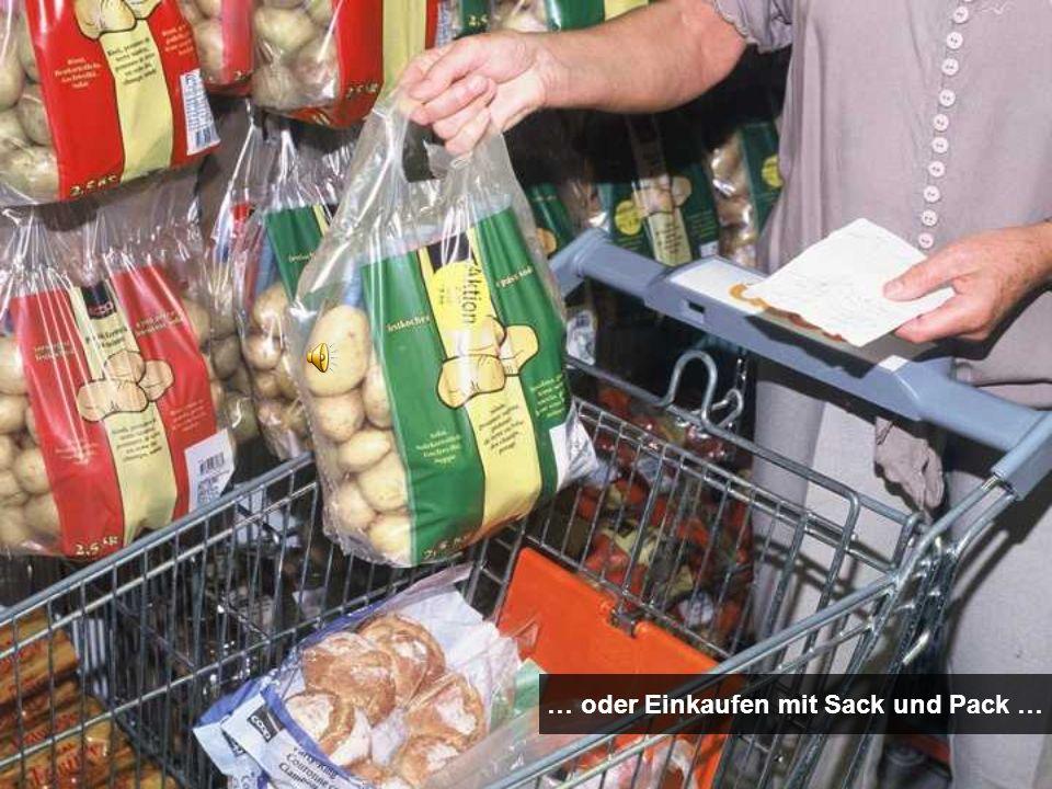 … oder Einkaufen mit Sack und Pack …