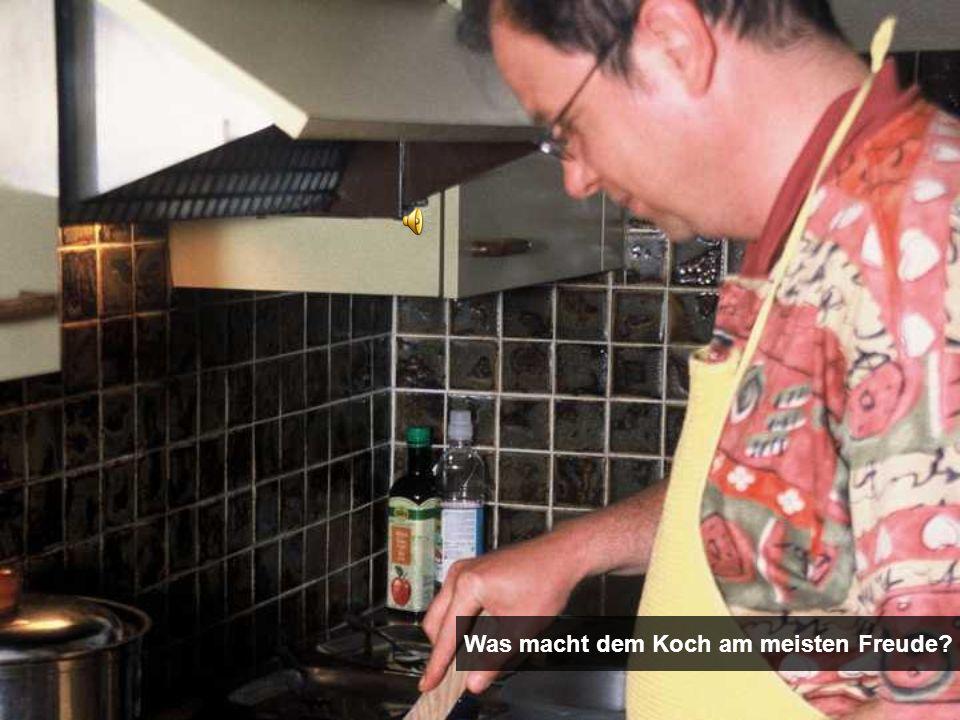 Was macht dem Koch am meisten Freude?