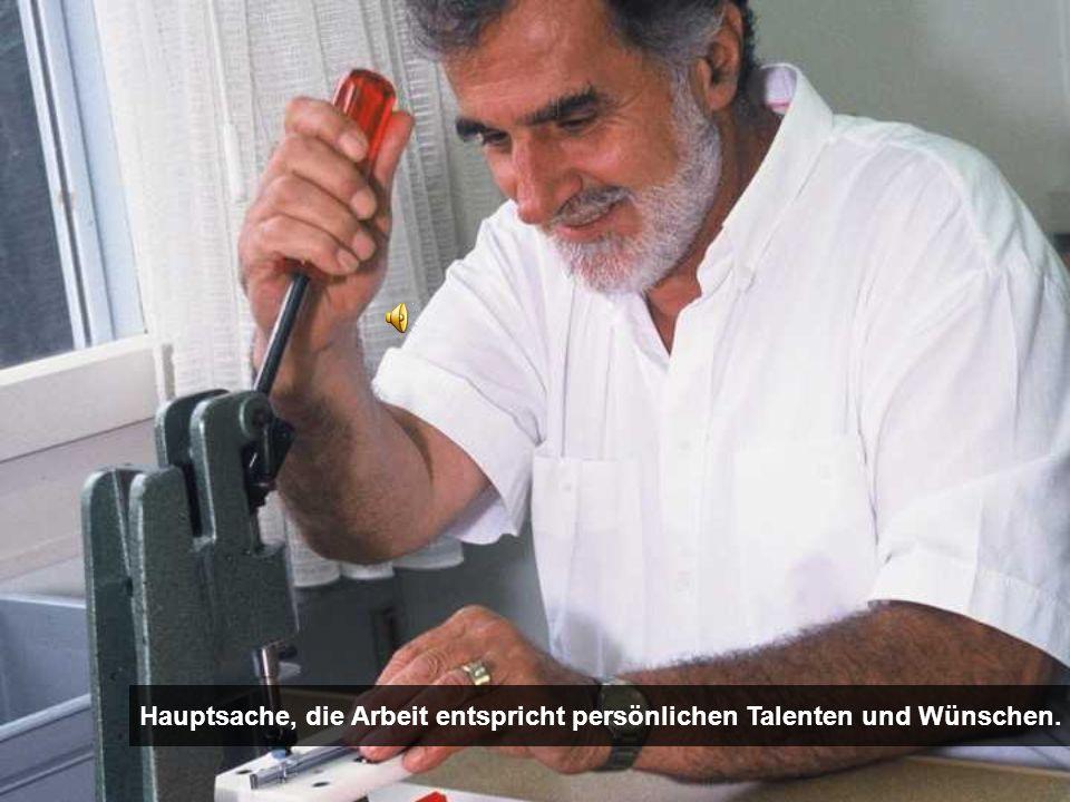 Hauptsache, die Arbeit entspricht persönlichen Talenten und Wünschen.