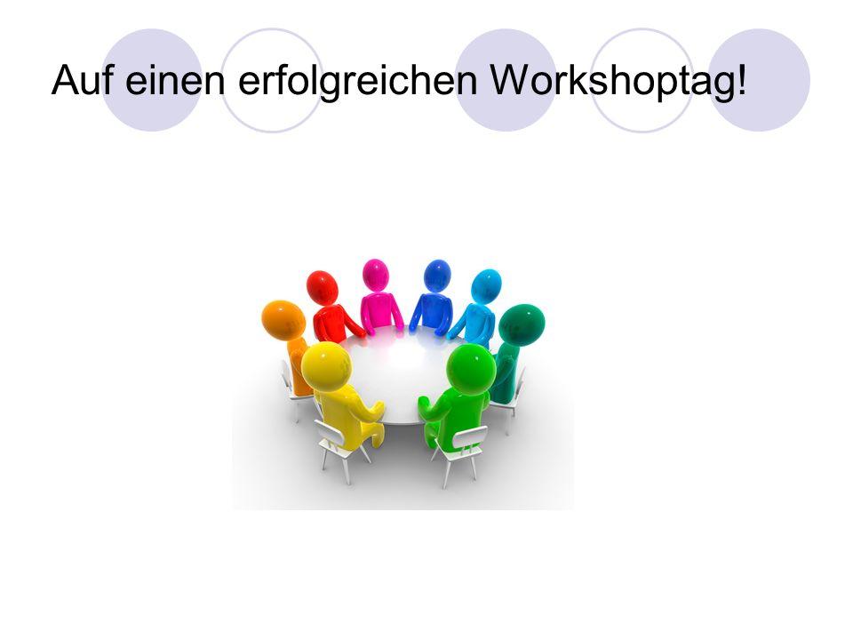 Auf einen erfolgreichen Workshoptag!
