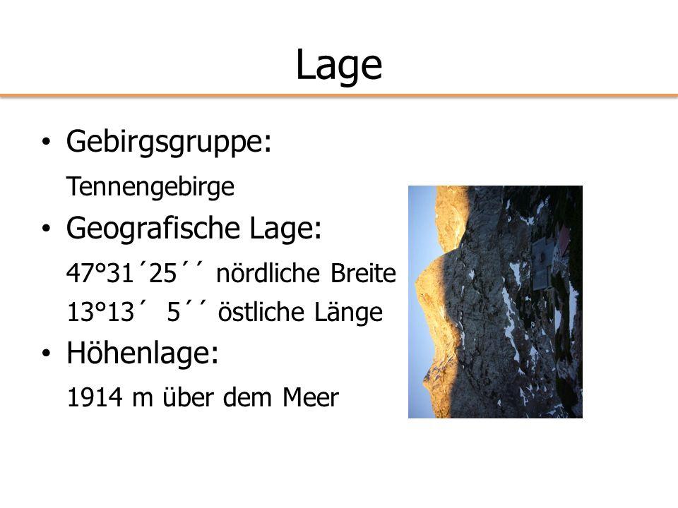 Lage Gebirgsgruppe: Tennengebirge Geografische Lage: 47°31´25´´ nördliche Breite 13°13´ 5´´ östliche Länge Höhenlage: 1914 m über dem Meer