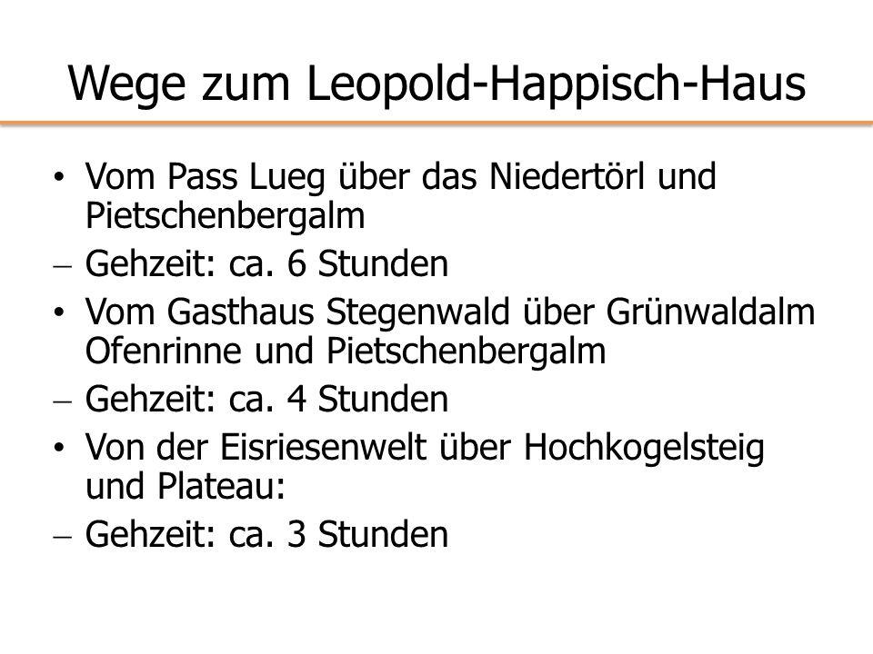 Wege zum Leopold-Happisch-Haus Vom Pass Lueg über das Niedertörl und Pietschenbergalm Gehzeit: ca. 6 Stunden Vom Gasthaus Stegenwald über Grünwaldalm