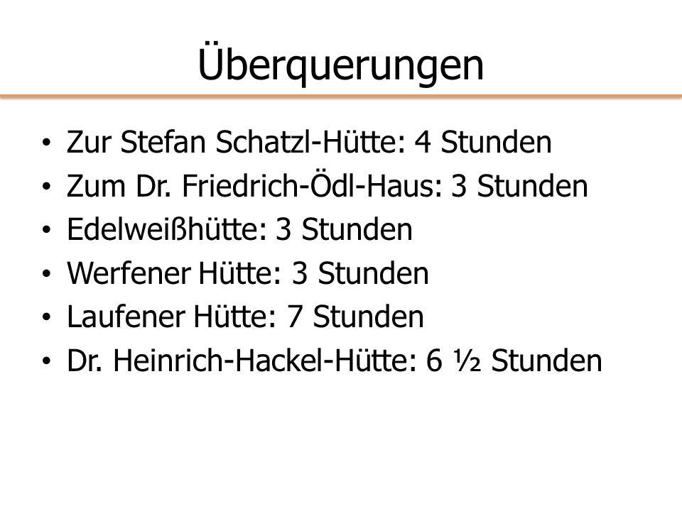 Überquerungen Zur Stefan Schatzl-Hütte: 4 Stunden Zum Dr. Friedrich-Ödl-Haus: 3 Stunden Edelweißhütte: 3 Stunden Werfener Hütte: 3 Stunden Laufener Hü
