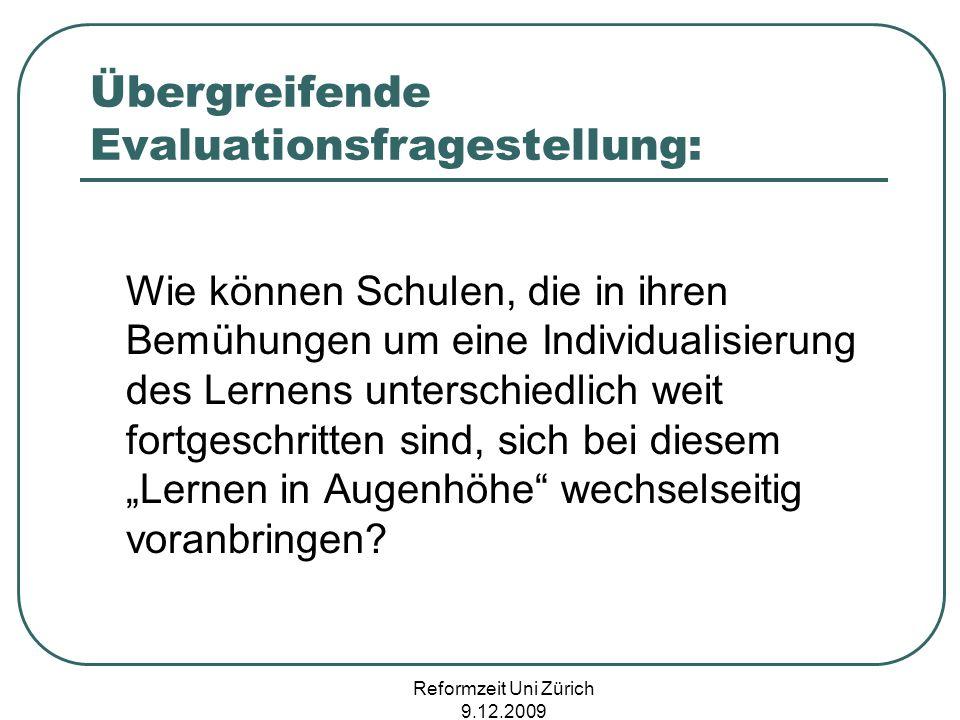Reformzeit Uni Zürich 9.12.2009 Übergreifende Evaluationsfragestellung: Wie können Schulen, die in ihren Bemühungen um eine Individualisierung des Ler