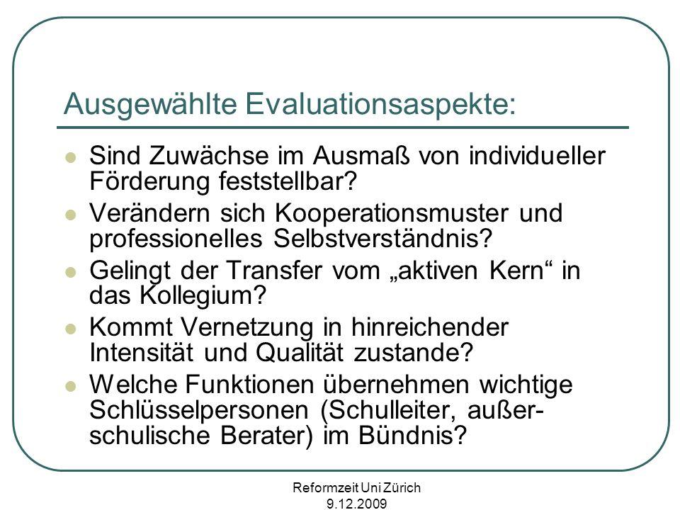 Reformzeit Uni Zürich 9.12.2009 Ausgewählte Evaluationsaspekte: Sind Zuwächse im Ausmaß von individueller Förderung feststellbar? Verändern sich Koope