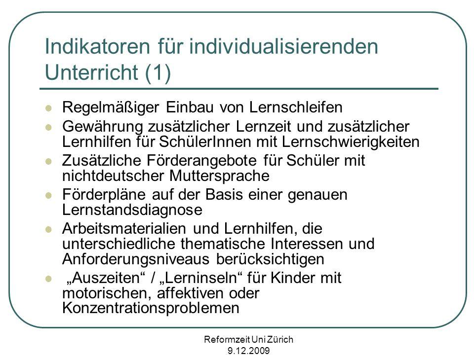 Reformzeit Uni Zürich 9.12.2009 Indikatoren für individualisierenden Unterricht (1) Regelmäßiger Einbau von Lernschleifen Gewährung zusätzlicher Lernz