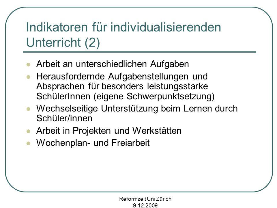 Reformzeit Uni Zürich 9.12.2009 Indikatoren für individualisierenden Unterricht (2) Arbeit an unterschiedlichen Aufgaben Herausfordernde Aufgabenstell