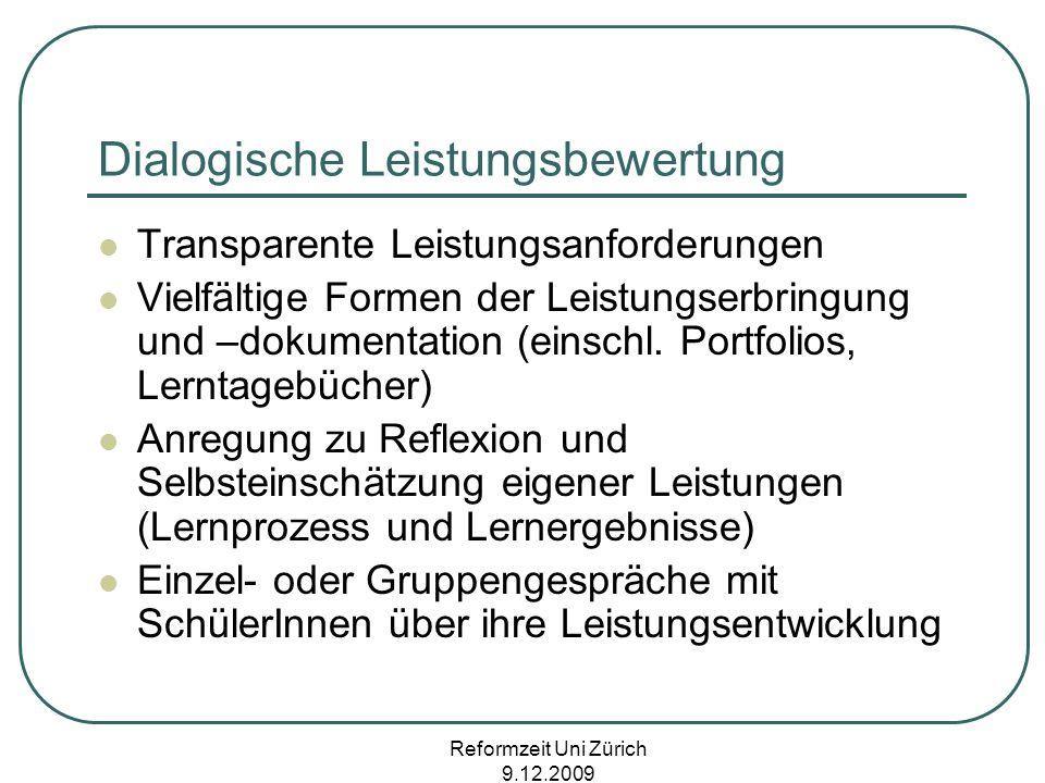 Reformzeit Uni Zürich 9.12.2009 Dialogische Leistungsbewertung Transparente Leistungsanforderungen Vielfältige Formen der Leistungserbringung und –dok