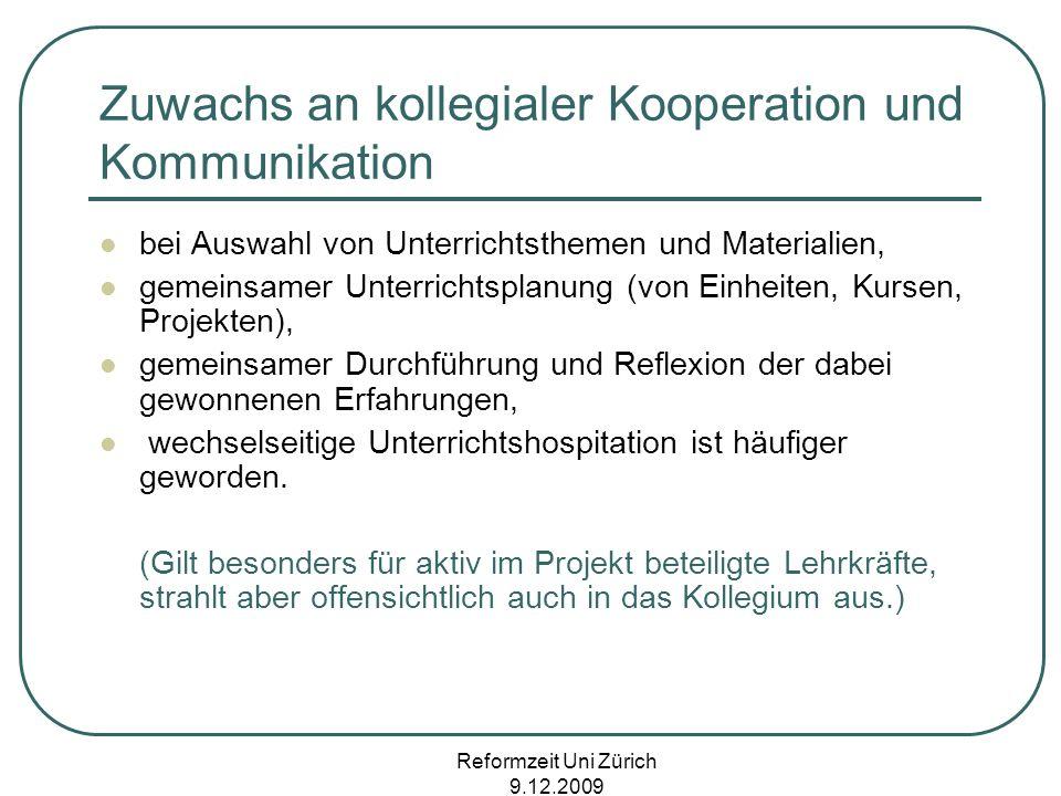 Reformzeit Uni Zürich 9.12.2009 Zuwachs an kollegialer Kooperation und Kommunikation bei Auswahl von Unterrichtsthemen und Materialien, gemeinsamer Un