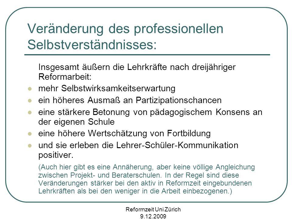 Reformzeit Uni Zürich 9.12.2009 Veränderung des professionellen Selbstverständnisses: Insgesamt äußern die Lehrkräfte nach dreijähriger Reformarbeit: