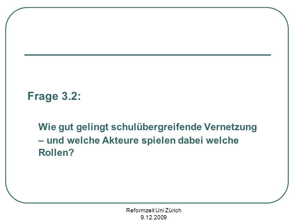 Reformzeit Uni Zürich 9.12.2009 Frage 3.2: Wie gut gelingt schulübergreifende Vernetzung – und welche Akteure spielen dabei welche Rollen?
