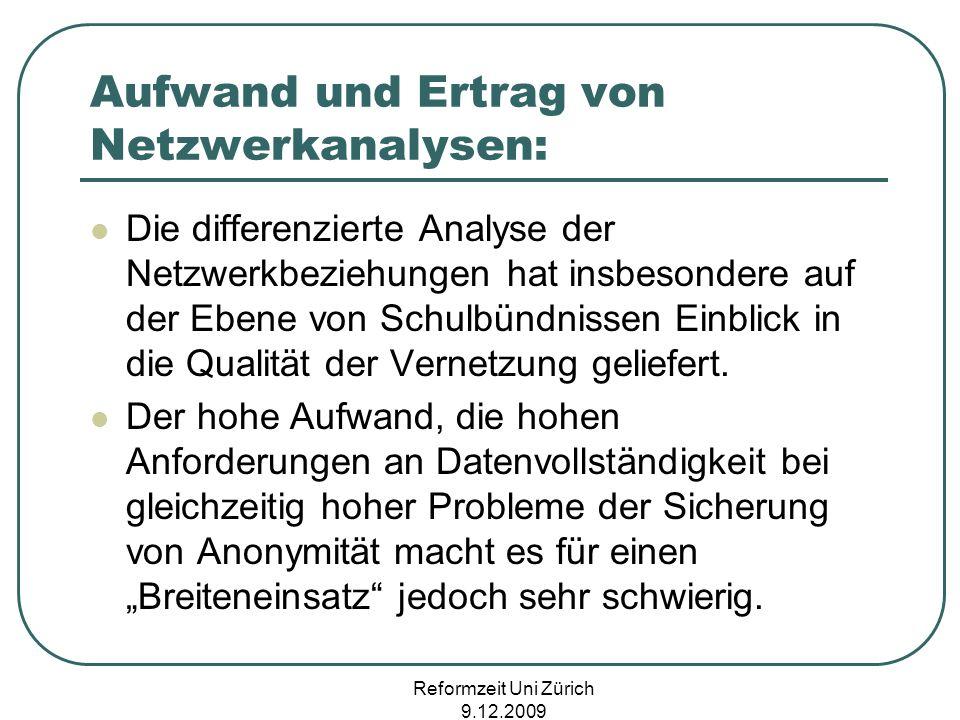 Reformzeit Uni Zürich 9.12.2009 Aufwand und Ertrag von Netzwerkanalysen: Die differenzierte Analyse der Netzwerkbeziehungen hat insbesondere auf der E