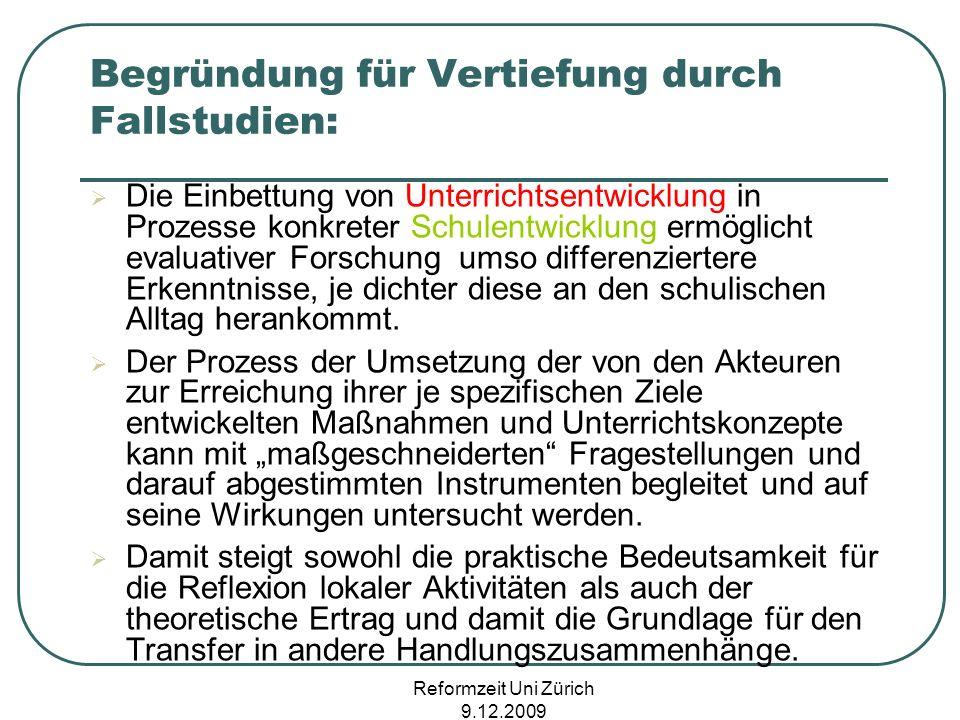 Reformzeit Uni Zürich 9.12.2009 Begründung für Vertiefung durch Fallstudien: Die Einbettung von Unterrichtsentwicklung in Prozesse konkreter Schulentw