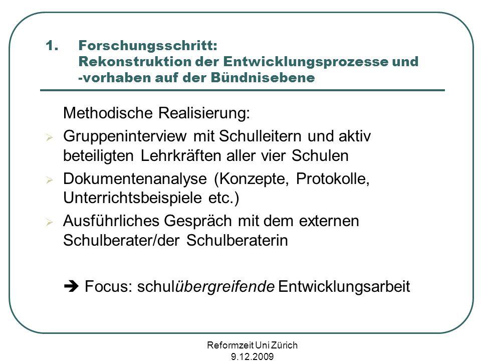 Reformzeit Uni Zürich 9.12.2009 1.Forschungsschritt: Rekonstruktion der Entwicklungsprozesse und -vorhaben auf der Bündnisebene Methodische Realisieru