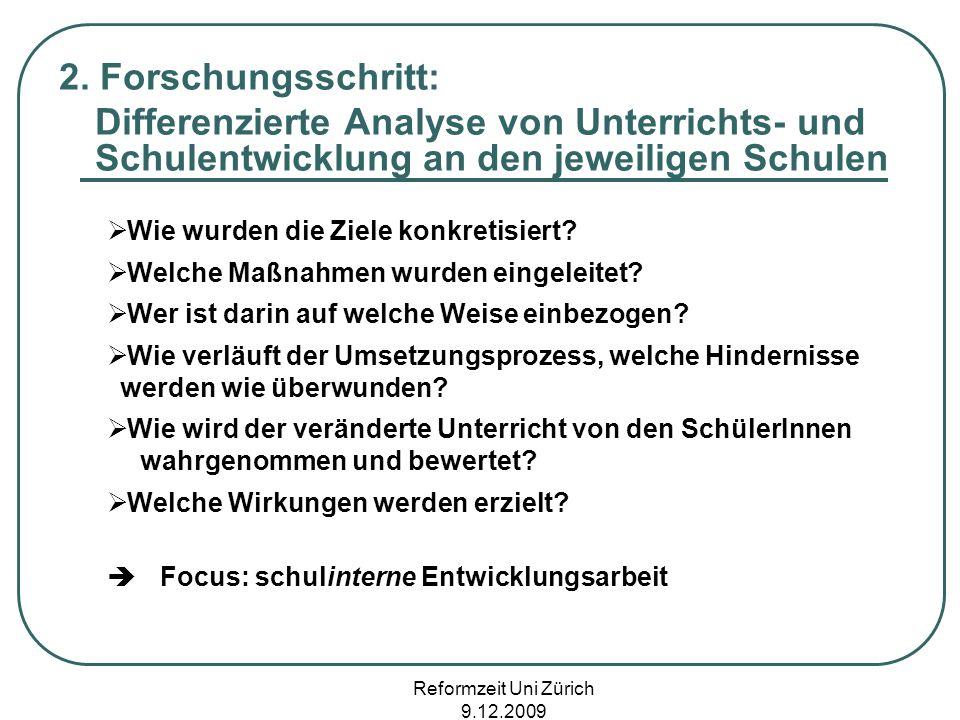 Reformzeit Uni Zürich 9.12.2009 2. Forschungsschritt: Differenzierte Analyse von Unterrichts- und Schulentwicklung an den jeweiligen Schulen Wie wurde