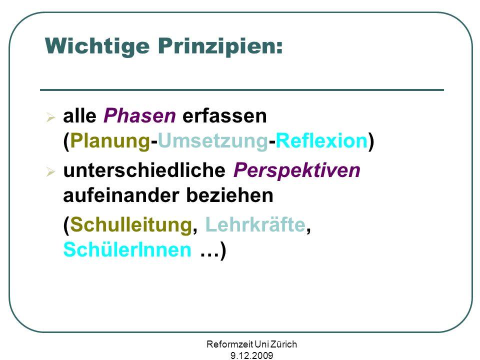 Reformzeit Uni Zürich 9.12.2009 Wichtige Prinzipien: alle Phasen erfassen (Planung-Umsetzung-Reflexion) unterschiedliche Perspektiven aufeinander bezi