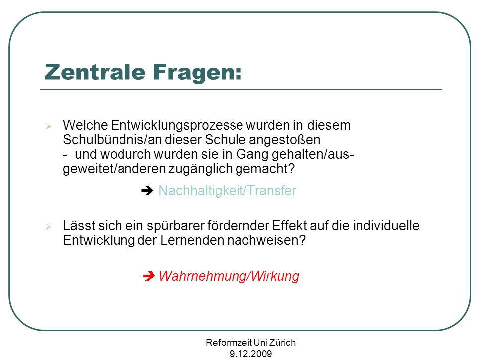 Reformzeit Uni Zürich 9.12.2009 Zentrale Fragen: Welche Entwicklungsprozesse wurden in diesem Schulbündnis/an dieser Schule angestoßen - und wodurch w