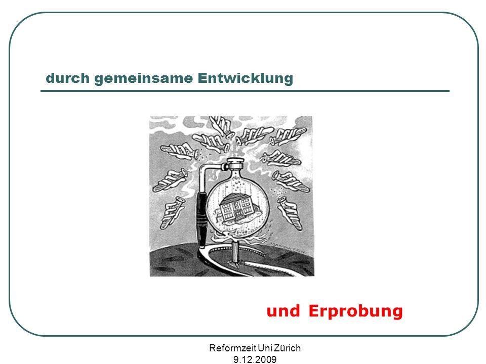 Reformzeit Uni Zürich 9.12.2009 durch gemeinsame Entwicklung und Erprobung