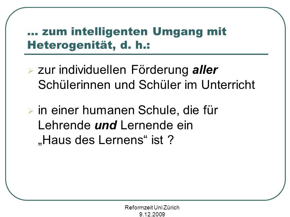 Reformzeit Uni Zürich 9.12.2009 … zum intelligenten Umgang mit Heterogenität, d. h.: zur individuellen Förderung aller Schülerinnen und Schüler im Unt