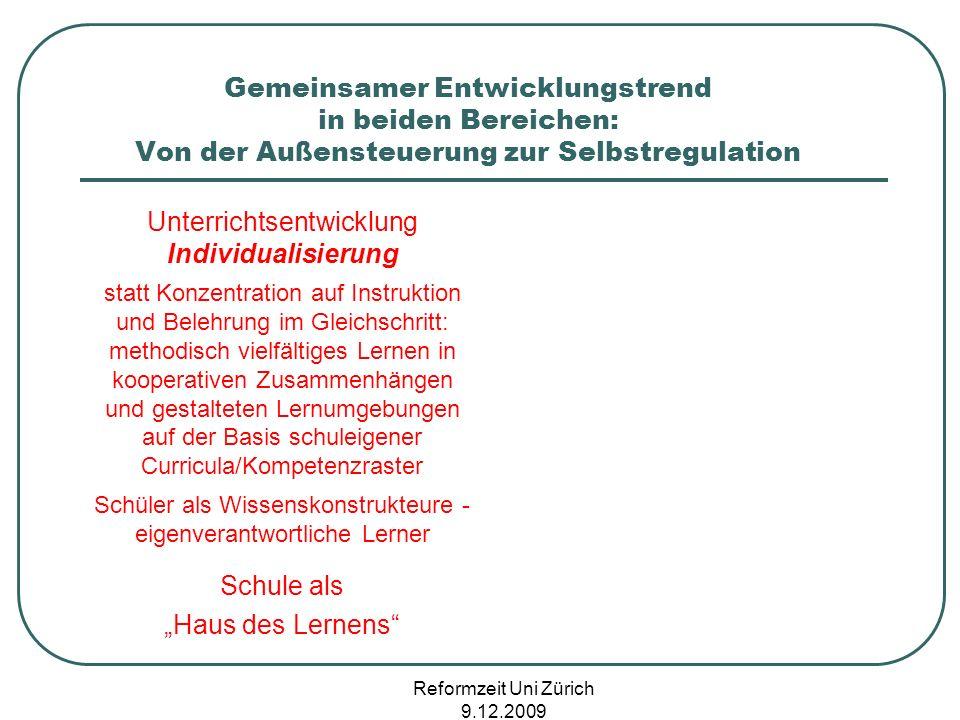 Reformzeit Uni Zürich 9.12.2009 Gemeinsamer Entwicklungstrend in beiden Bereichen: Von der Außensteuerung zur Selbstregulation Unterrichtsentwicklung