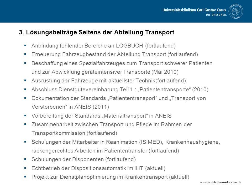 www.uniklinikum-dresden.de 3. Lösungsbeiträge Seitens der Abteilung Transport Anbindung fehlender Bereiche an LOGBUCH (fortlaufend) Erneuerung Fahrzeu