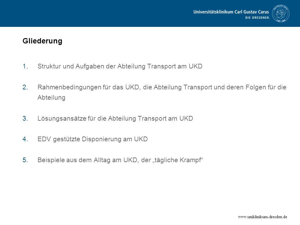 www.uniklinikum-dresden.de Gliederung 1.Struktur und Aufgaben der Abteilung Transport am UKD 2.Rahmenbedingungen für das UKD, die Abteilung Transport