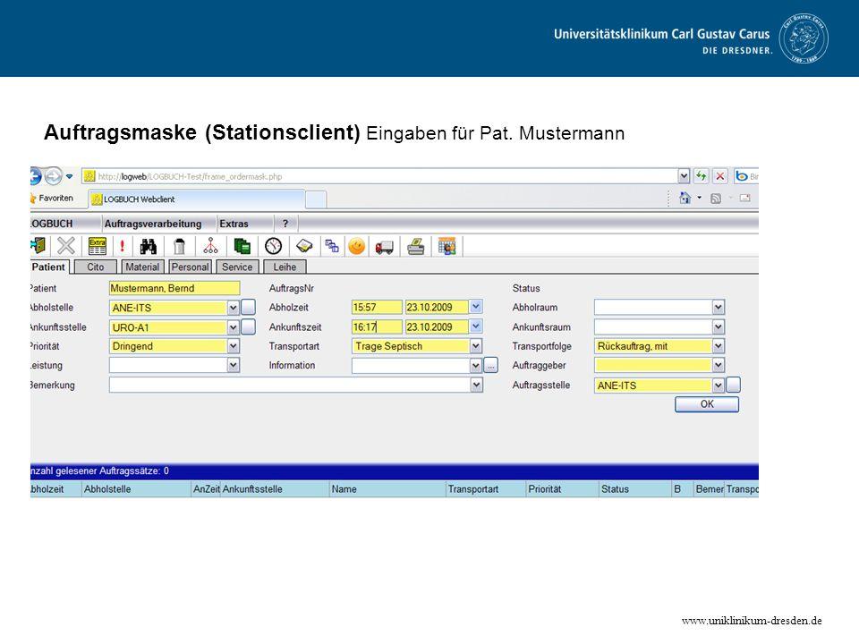 www.uniklinikum-dresden.de Auftragsmaske (Stationsclient) Eingaben für Pat. Mustermann
