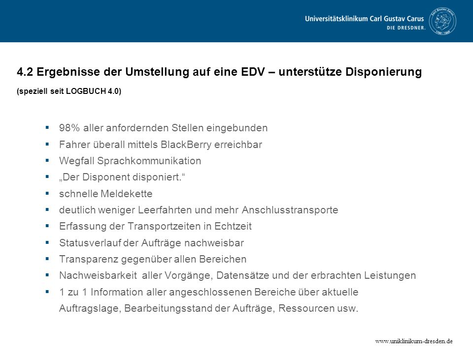 www.uniklinikum-dresden.de 4.2 Ergebnisse der Umstellung auf eine EDV – unterstütze Disponierung (speziell seit LOGBUCH 4.0) 98% aller anfordernden St