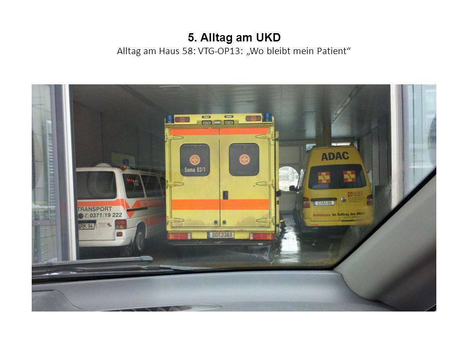 5. Alltag am UKD Alltag am Haus 58: VTG-OP13: Wo bleibt mein Patient