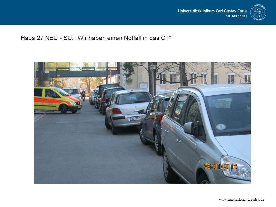 www.uniklinikum-dresden.de Haus 27 NEU - SU: Wir haben einen Notfall in das CT