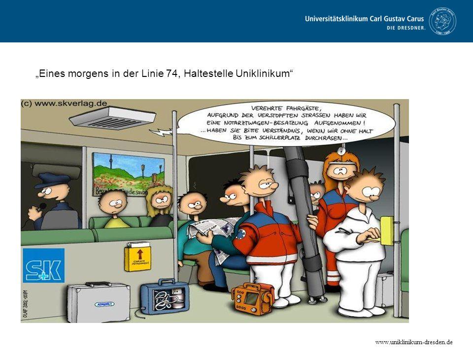 www.uniklinikum-dresden.de Eines morgens in der Linie 74, Haltestelle Uniklinikum
