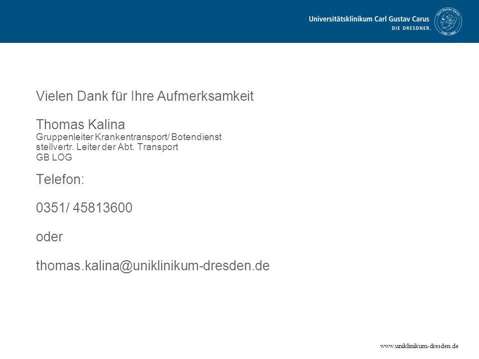 www.uniklinikum-dresden.de Vielen Dank für Ihre Aufmerksamkeit Thomas Kalina Gruppenleiter Krankentransport/ Botendienst stellvertr. Leiter der Abt. T