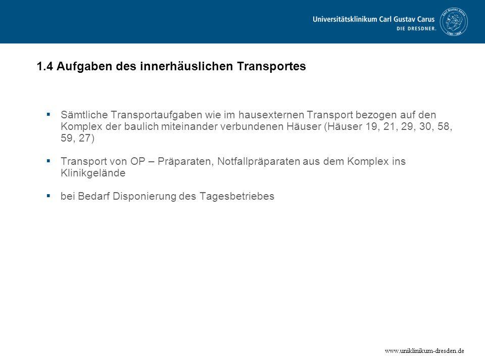 www.uniklinikum-dresden.de 1.4 Aufgaben des innerhäuslichen Transportes Sämtliche Transportaufgaben wie im hausexternen Transport bezogen auf den Komp
