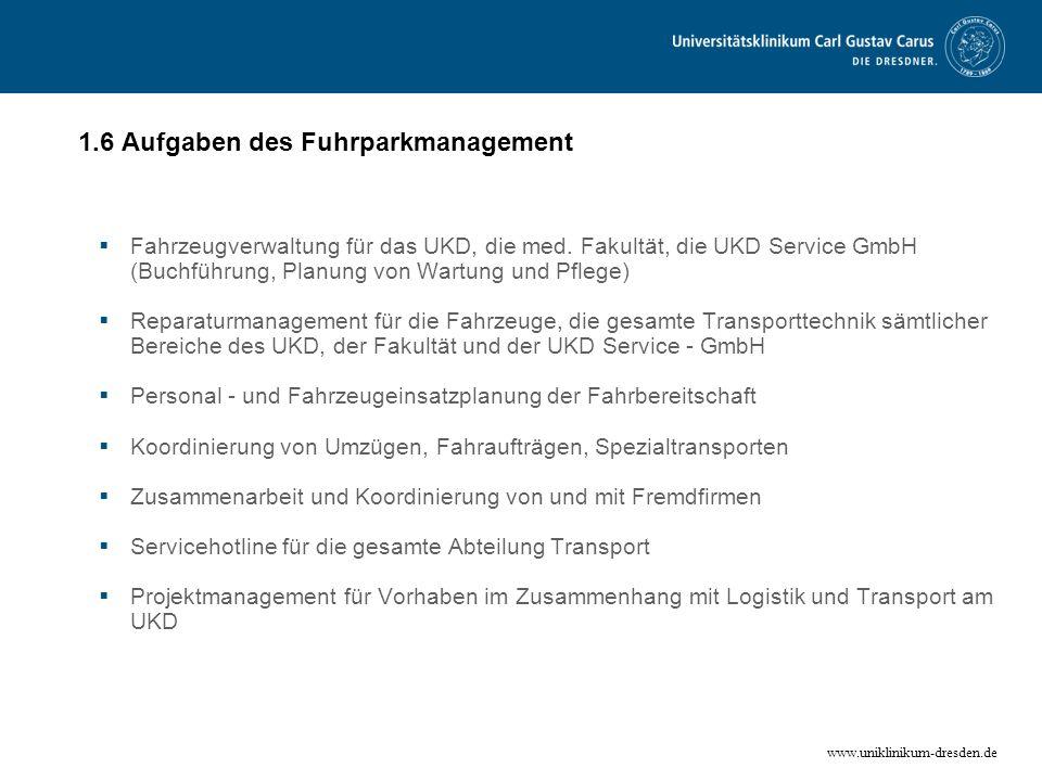 www.uniklinikum-dresden.de 1.6 Aufgaben des Fuhrparkmanagement Fahrzeugverwaltung für das UKD, die med. Fakultät, die UKD Service GmbH (Buchführung, P