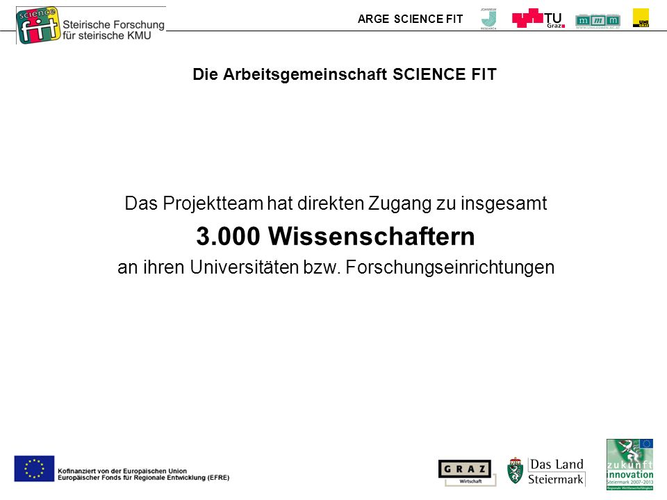 ARGE SCIENCE FIT Die Arbeitsgemeinschaft SCIENCE FIT Das Projektteam hat direkten Zugang zu insgesamt 3.000 Wissenschaftern an ihren Universitäten bzw