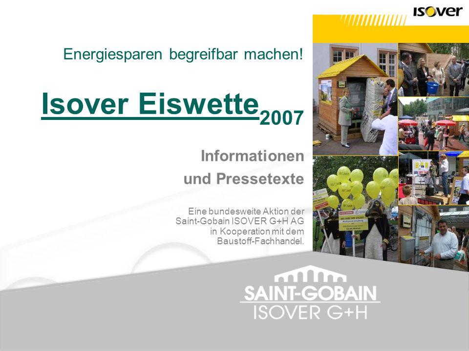 Informationen und Pressetexte Eine bundesweite Aktion der Saint-Gobain ISOVER G+H AG in Kooperation mit dem Baustoff-Fachhandel. Energiesparen begreif