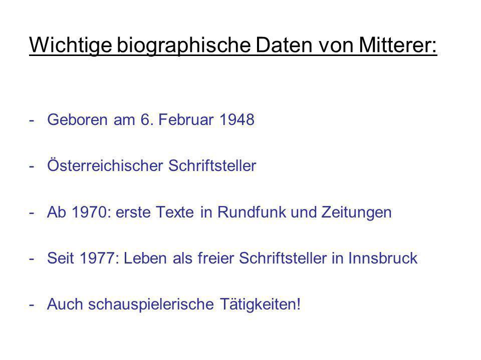 Wichtige biographische Daten von Mitterer: -Geboren am 6. Februar 1948 -Österreichischer Schriftsteller -Ab 1970: erste Texte in Rundfunk und Zeitunge