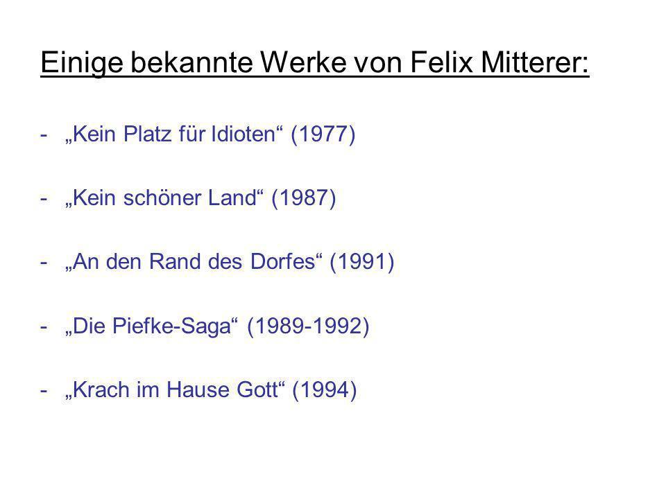 Einige bekannte Werke von Felix Mitterer: -Kein Platz für Idioten (1977) -Kein schöner Land (1987) -An den Rand des Dorfes (1991) -Die Piefke-Saga (19