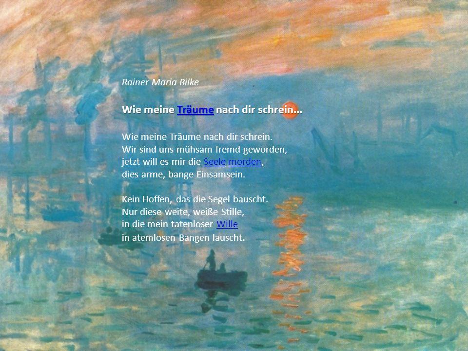 Rainer Maria Rilke Wie meine Träume nach dir schrein... Träume Wie meine Träume nach dir schrein. Wir sind uns mühsam fremd geworden, jetzt will es mi