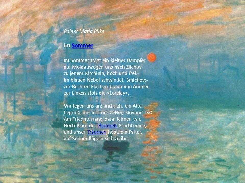 Rainer Maria Rilke Im Sommer Sommer Im Sommer trägt ein kleiner Dampfer auf Moldauwogen uns nach Zlichov zu jenem Kirchlein, hoch und frei. Im blauen