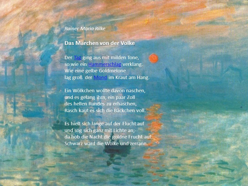 Rainer Maria Rilke Das Märchen von der Volke Der Tag ging aus mit milden Tone,Tag so wie ein Hammerschlag verklang.Hammerschlag Wie eine gelbe Goldmel
