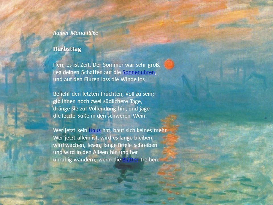Rainer Maria RilkeHerbsttag Herr, es ist Zeit. Der Sommer war sehr groß. Leg deinen Schatten auf die Sonnenuhren,Sonnenuhren und auf den Fluren lass d