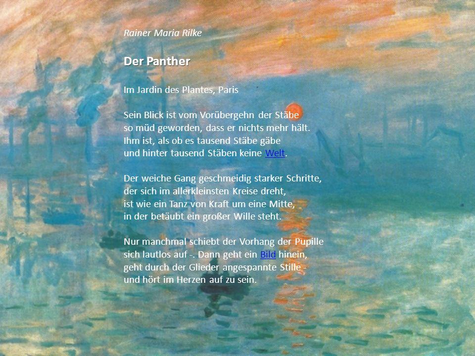 Rainer Maria Rilke Der Panther Im Jardin des Plantes, Paris Sein Blick ist vom Vorübergehn der Stäbe so müd geworden, dass er nichts mehr hält. Ihm is