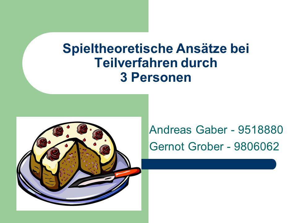 Spieltheoretische Ansätze bei Teilverfahren durch 3 Personen Andreas Gaber - 9518880 Gernot Grober - 9806062