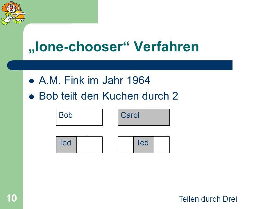 Teilen durch Drei 10 lone-chooser Verfahren A.M. Fink im Jahr 1964 Bob teilt den Kuchen durch 2 BobCarol Ted