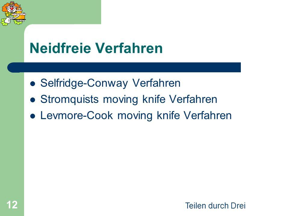 Teilen durch Drei 12 Neidfreie Verfahren Selfridge-Conway Verfahren Stromquists moving knife Verfahren Levmore-Cook moving knife Verfahren