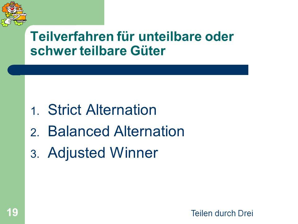 Teilen durch Drei 19 Teilverfahren für unteilbare oder schwer teilbare Güter 1. Strict Alternation 2. Balanced Alternation 3. Adjusted Winner