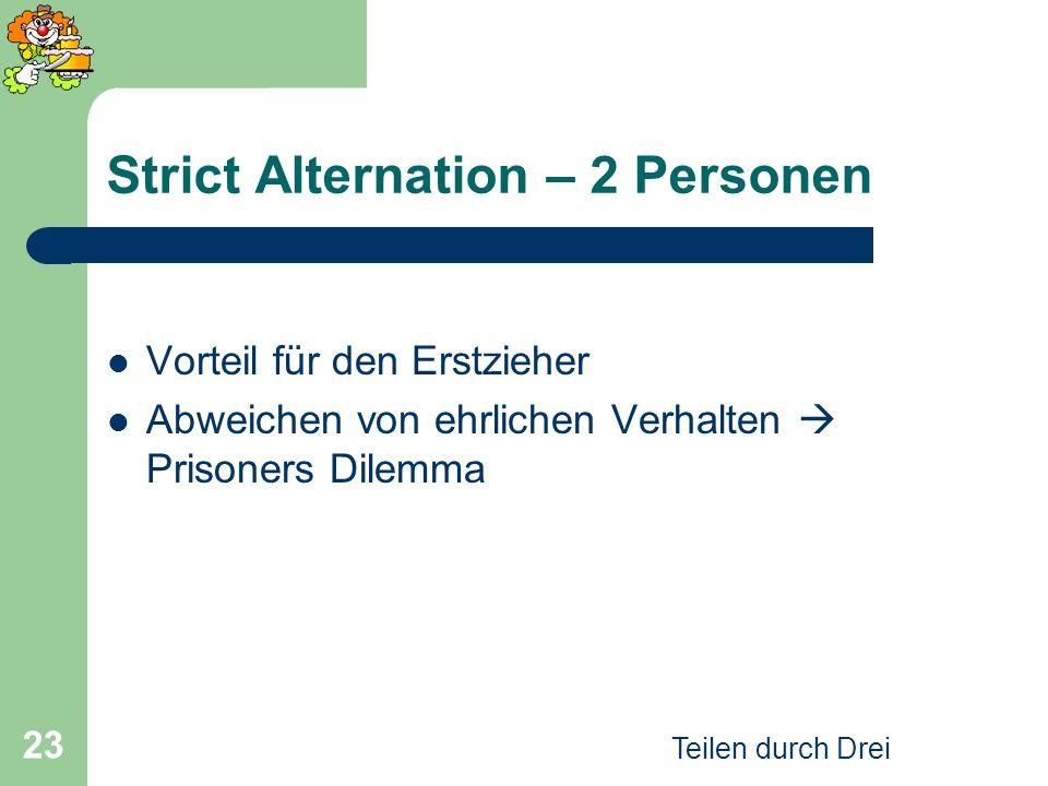 Teilen durch Drei 23 Strict Alternation – 2 Personen Vorteil für den Erstzieher Abweichen von ehrlichen Verhalten Prisoners Dilemma
