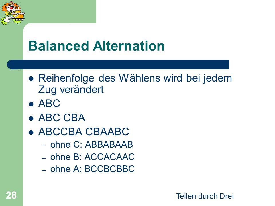 Teilen durch Drei 28 Balanced Alternation Reihenfolge des Wählens wird bei jedem Zug verändert ABC ABC CBA ABCCBA CBAABC – ohne C: ABBABAAB – ohne B: